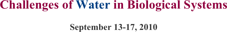 Challenges of Water in Biological Systems  September 13-17, 2010